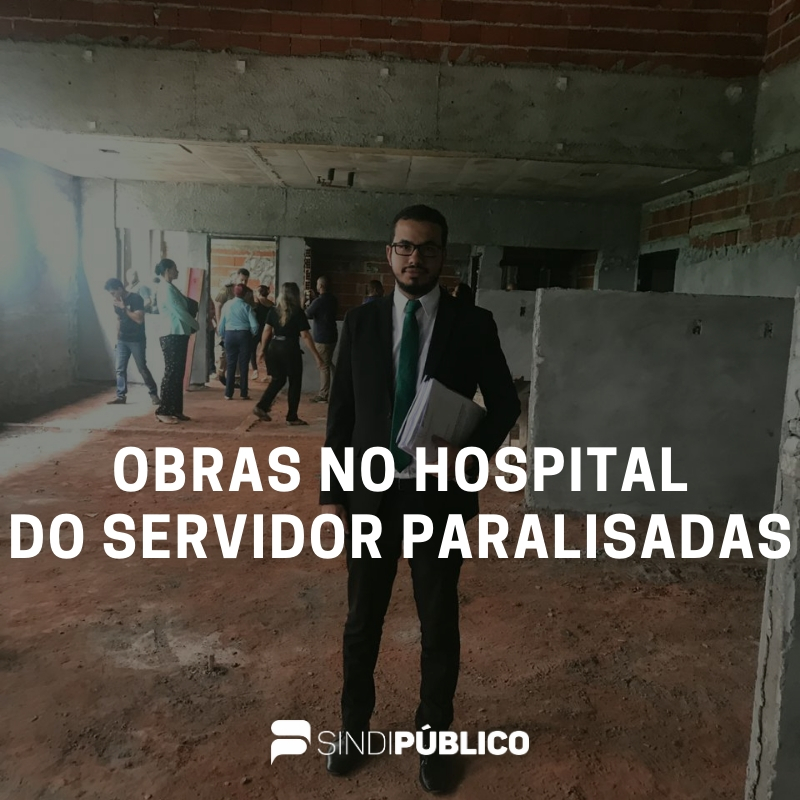 Sindipúblico juntamente com o Fórum de Entidades defende a conclusão do Hospital do Servidor Público