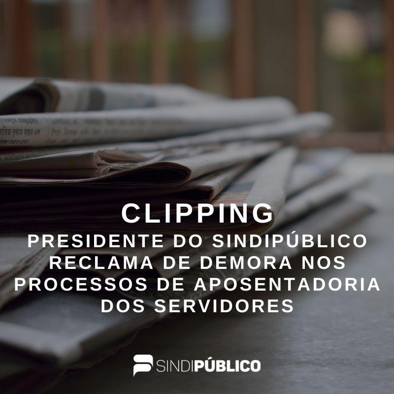 PRESIDENTE DO SINDIPÚBLICO CRITICA PRAZOS PARA PROCESSOS DE APOSENTADORIA