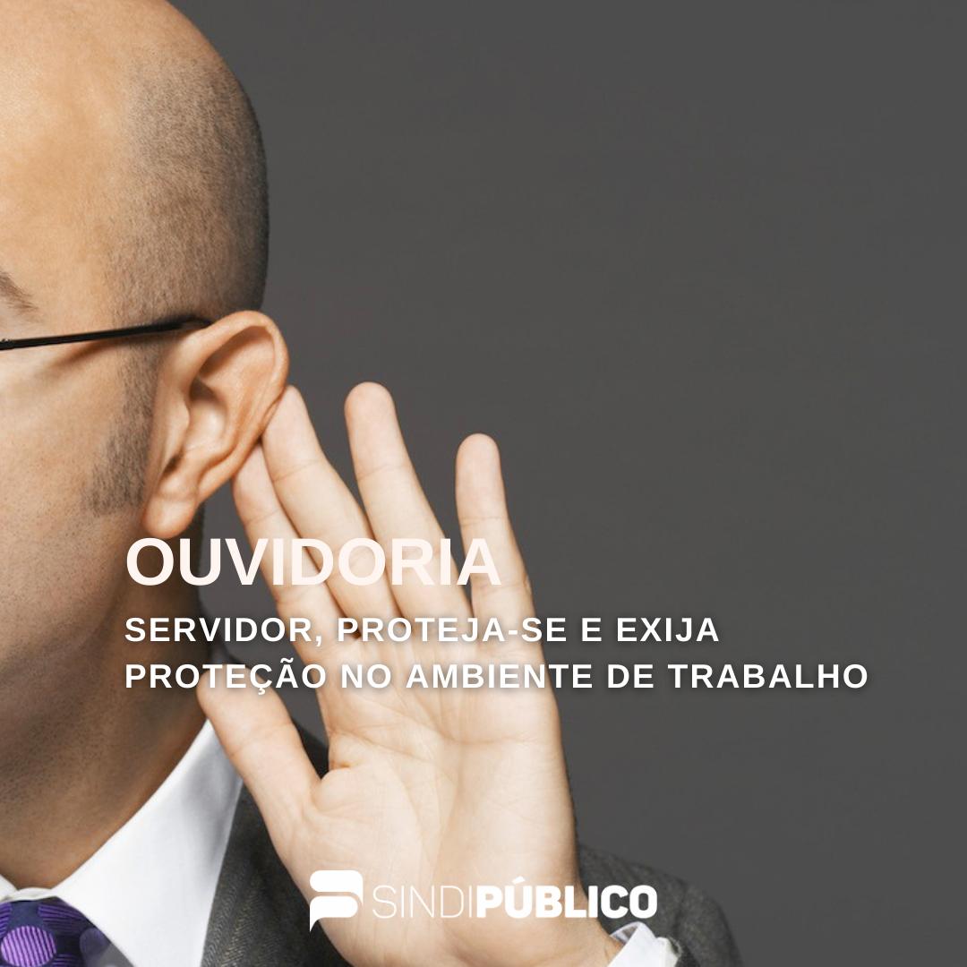 OUVIDORIA – SERVIDOR PROTEJA-SE E EXIJA PROTEÇÃO NO AMBIENTE DE TRABALHO