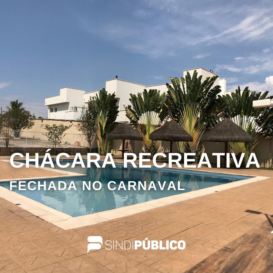 CHÁCARA RECREATIVA FECHADA NO CARNAVAL