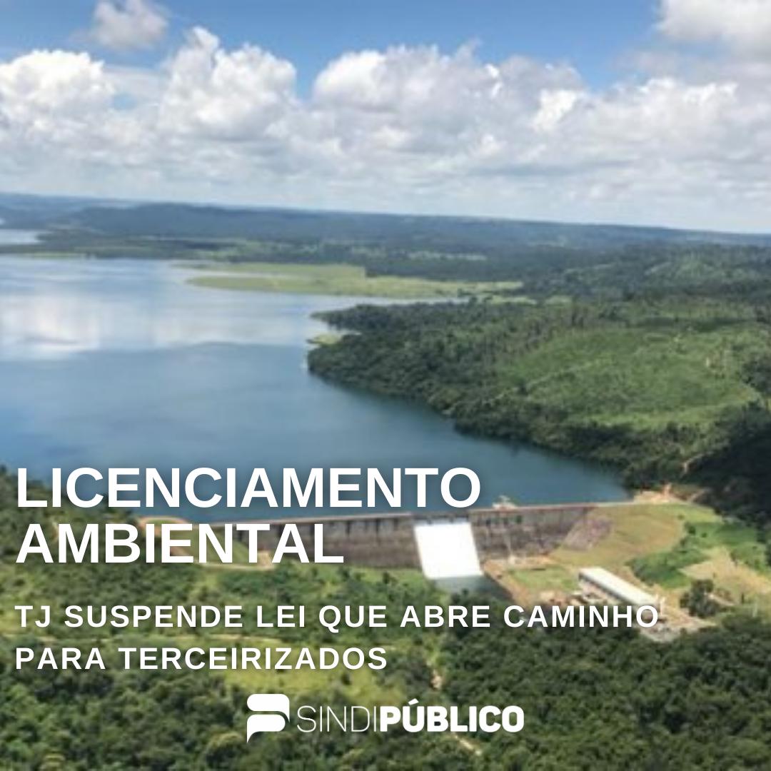 TJ suspende lei que abre caminho para terceirizados no licenciamento ambiental